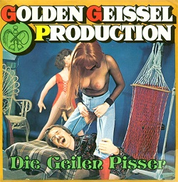 Golden Geissel Production - Die Geilen Pisser